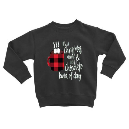 Christmas Movie Coffee, Christmas Movie And Hot Chocolate Toddler Sweatshirt Designed By Welcome12