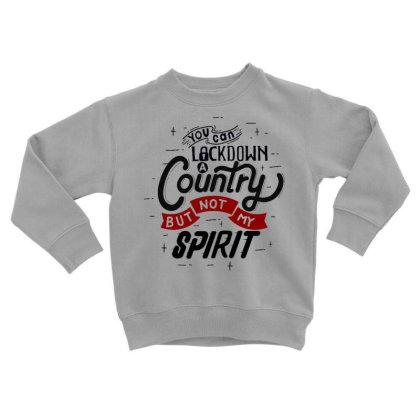 You Can Lockdown A Country But Not My Spirit Toddler Sweatshirt Designed By Dulart
