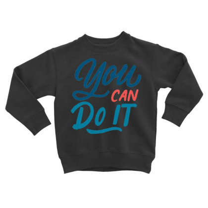 You Can Do It 1 Toddler Sweatshirt Designed By Dulart