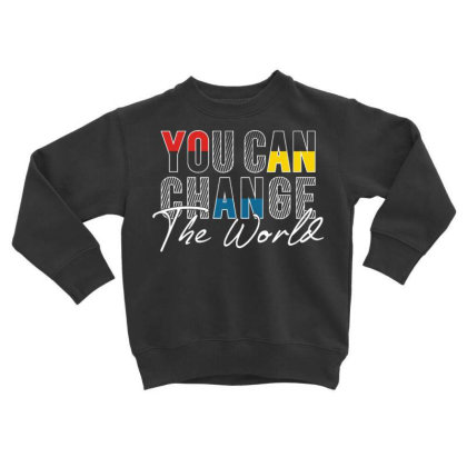 You Can Change Toddler Sweatshirt Designed By Dulart