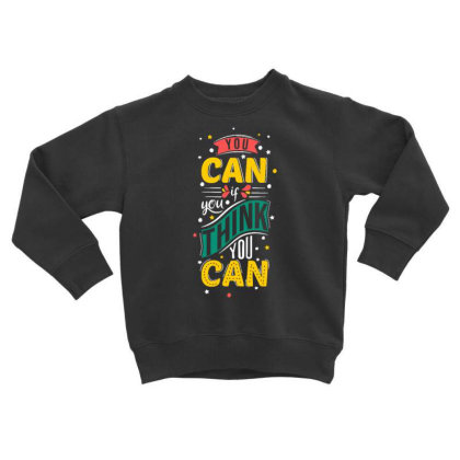 You Can If You Think You Can 1 Toddler Sweatshirt Designed By Dulart