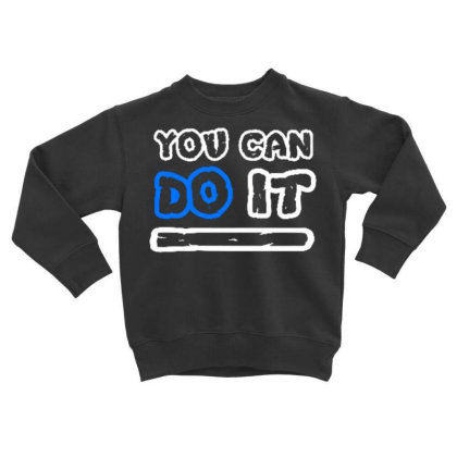 You Can Do It Toddler Sweatshirt Designed By Dulart