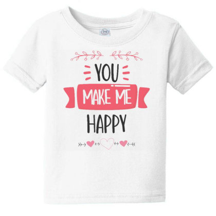 You Make Me Happy Baby Tee Designed By Dulart