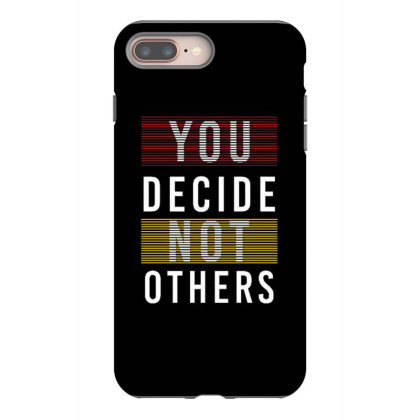 You Decide Not Others Iphone 8 Plus Case Designed By Dulart