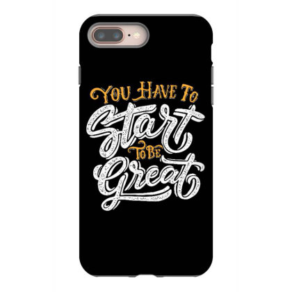 You Have To Start To Be Great Iphone 8 Plus Case Designed By Dulart
