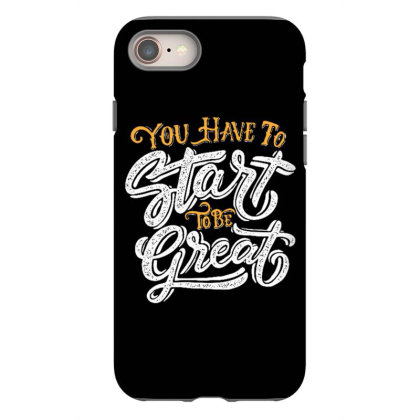 You Have To Start To Be Great Iphone 8 Case Designed By Dulart
