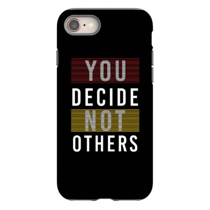 You Decide Not Others Iphone 8 Case Designed By Dulart