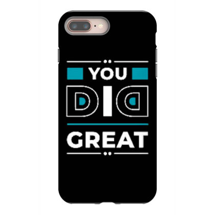 You Did Great Iphone 8 Plus Case Designed By Dulart