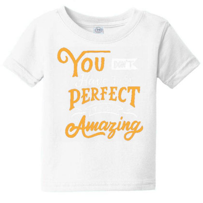You Don't Have To Be Perfect To Be Amazing Baby Tee Designed By Dulart