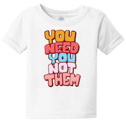You Need You Baby Tee Designed By Dulart