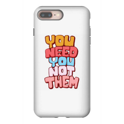 You Need You Iphone 8 Plus Case Designed By Dulart