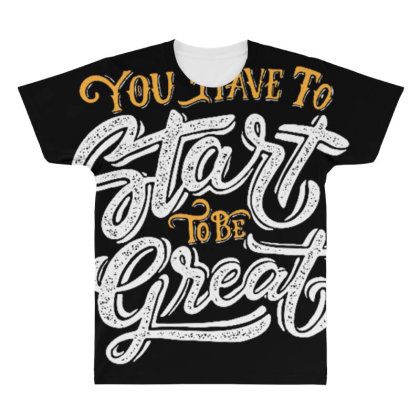 You Have To Start To Be Great All Over Men's T-shirt Designed By Dulart