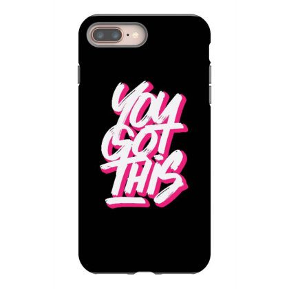 You Got This Iphone 8 Plus Case Designed By Dulart