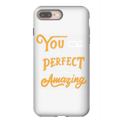 You Don't Have To Be Perfect To Be Amazing Iphone 8 Plus Case Designed By Dulart