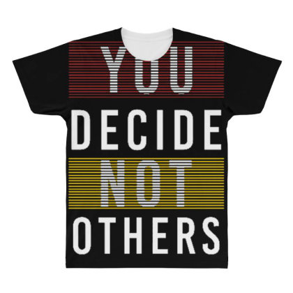 You Decide Not Others All Over Men's T-shirt Designed By Dulart