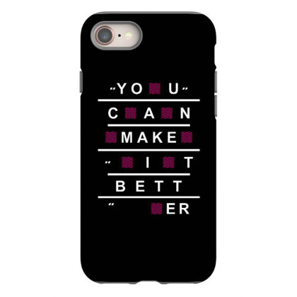 You Can Make It Better Iphone 8 Case Designed By Dulart