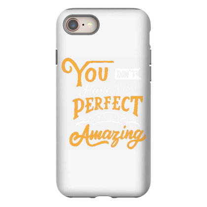 You Don't Have To Be Perfect To Be Amazing Iphone 8 Case Designed By Dulart