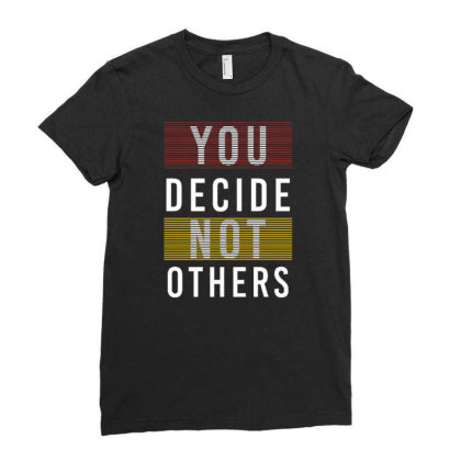 You Decide Not Others Ladies Fitted T-shirt Designed By Dulart