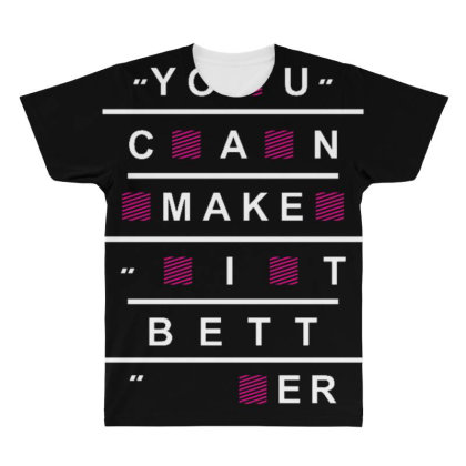 You Can Make It Better All Over Men's T-shirt Designed By Dulart