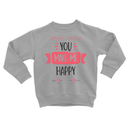 You Make Me Happy Toddler Sweatshirt Designed By Dulart