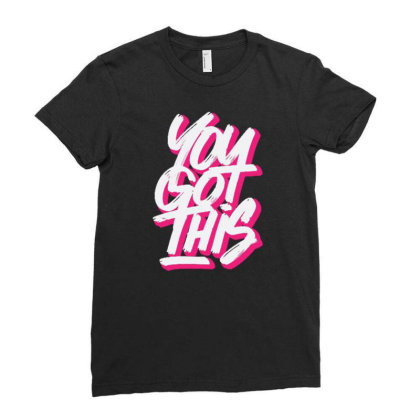 You Got This Ladies Fitted T-shirt Designed By Dulart