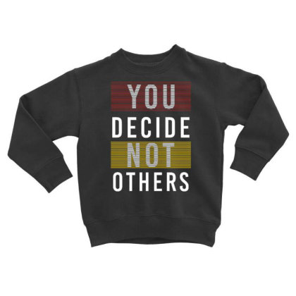 You Decide Not Others Toddler Sweatshirt Designed By Dulart