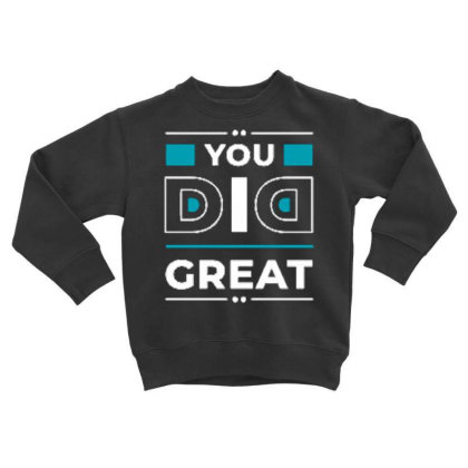 You Did Great Toddler Sweatshirt Designed By Dulart