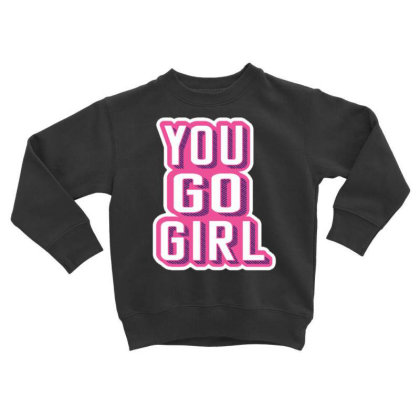 You Go Girl Toddler Sweatshirt Designed By Dulart