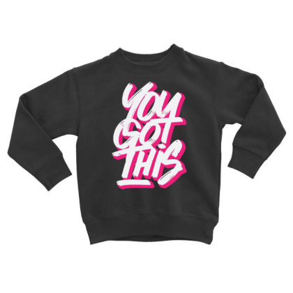 You Got This Toddler Sweatshirt Designed By Dulart