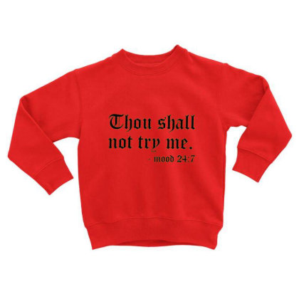 Nlife Thou Shall Not Try Me Oversized Sweatershirt Toddler Sweatshirt Designed By Welcome12
