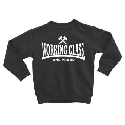 Working Class For Dark Toddler Sweatshirt Designed By Smile 4ever