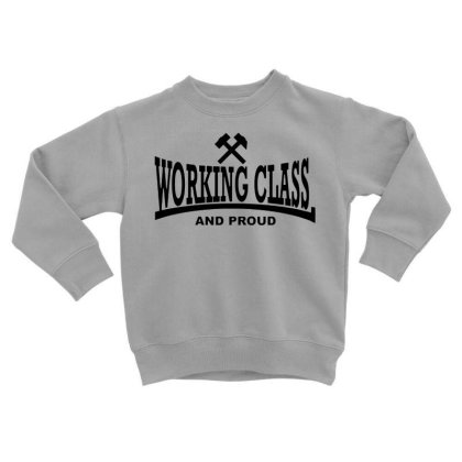 Working Class Toddler Sweatshirt Designed By Smile 4ever