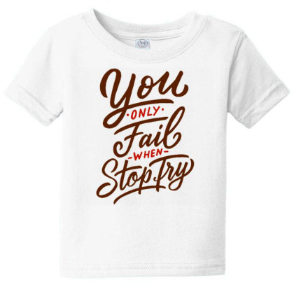 You Only Fail When Tou Stop Try Baby Tee Designed By Dulart