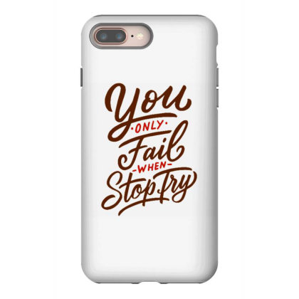 You Only Fail When Tou Stop Try Iphone 8 Plus Case Designed By Dulart