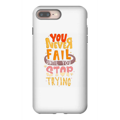 You Never Fail Until You Stop Trying Iphone 8 Plus Case Designed By Dulart