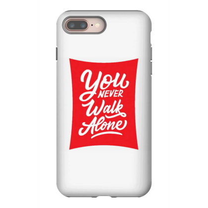You Never Walk Alone Iphone 8 Plus Case Designed By Dulart