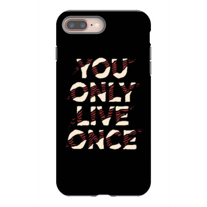 You Only Live Oncee Iphone 8 Plus Case Designed By Dulart