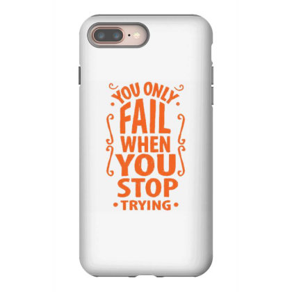 You Only Fail When Tou Stop Trying Iphone 8 Plus Case Designed By Dulart