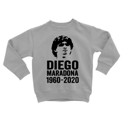 The Legend Diego Armando Maradona 1960 2020 Toddler Sweatshirt Designed By Smile 4ever