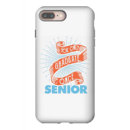 You Only Graduate Once   Senior Iphone 8 Plus Case Designed By Dulart