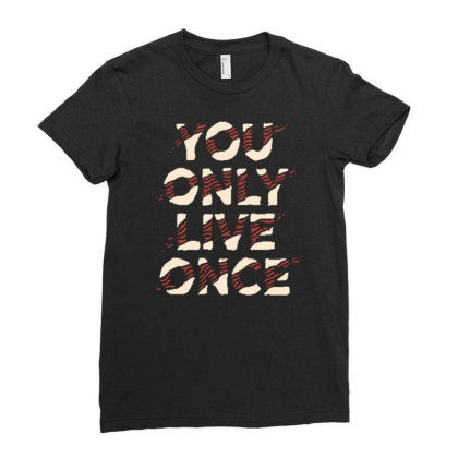 You Only Live Oncee Ladies Fitted T-shirt Designed By Dulart