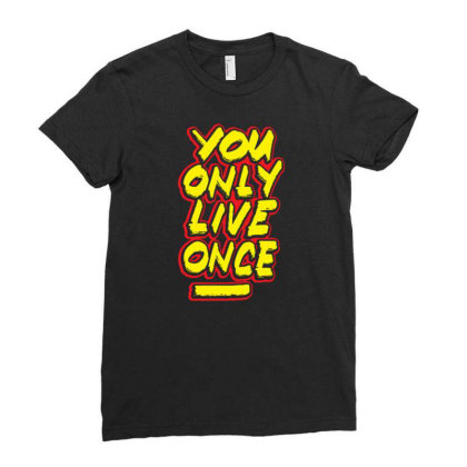 You Only Live Once Ladies Fitted T-shirt Designed By Dulart