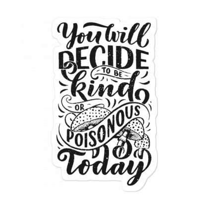 You Will Decide To Be Kind Or Poisonous Today Sticker Designed By Dulart