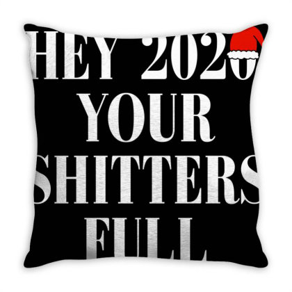 Hey 2020 Your Shitters Full Funny Throw Pillow Designed By Ampun Dj