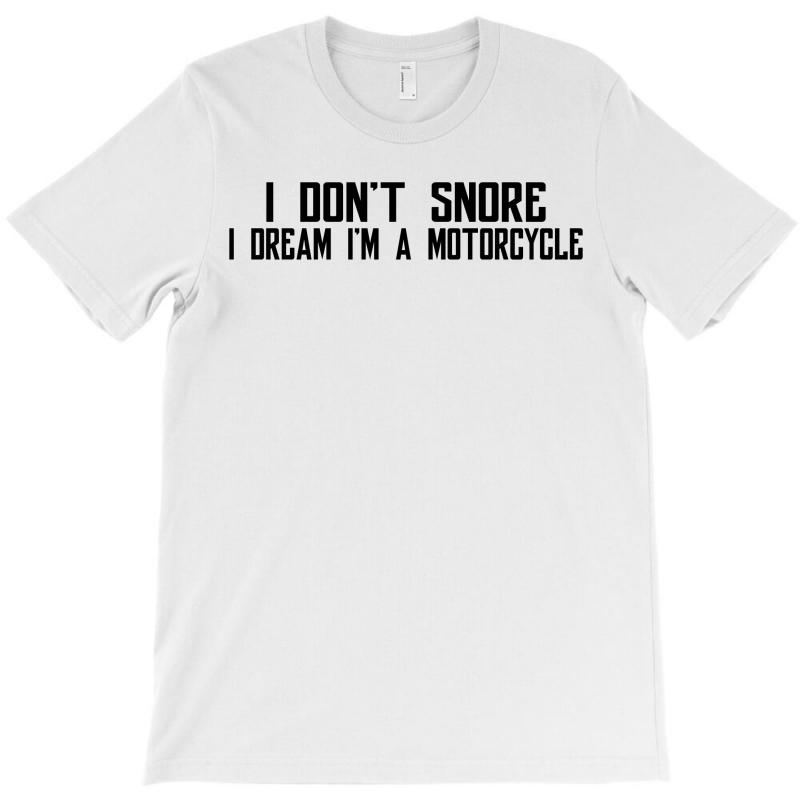 I Don't Snore I Dream I'm A Motorcycle T-shirt | Artistshot