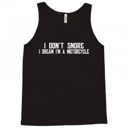 i don't snore i dream i'm a motorcycle Tank Top | Artistshot
