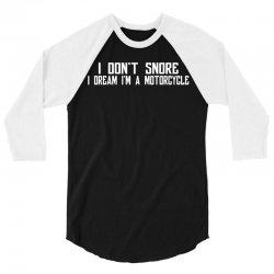 i don't snore i dream i'm a motorcycle 3/4 Sleeve Shirt | Artistshot