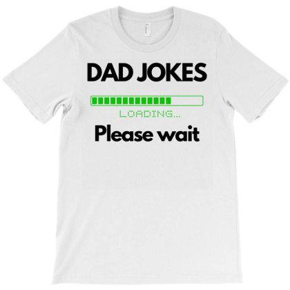 Dad Jokes Please Wait Loading T-shirt Designed By Ismi