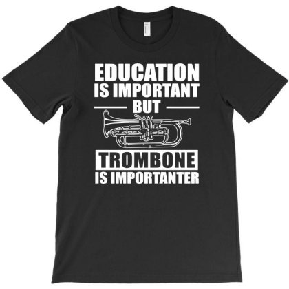 Education Is Important But Trombone Is Importanter T-shirt Designed By Ismi
