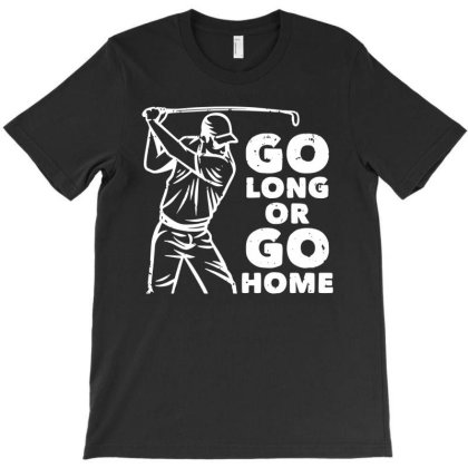 Go Long Or Go Home T-shirt Designed By Ismi